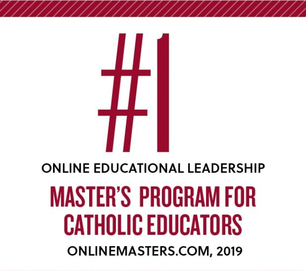 Ranked #1 online educational leadership master's program for catholic educators by onlinemasters.com in 2019